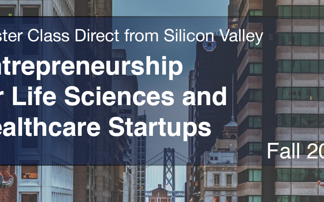 Global Online Class: Entrepreneurship for Life Sciences and Healthcare Startups UCSF Innovation